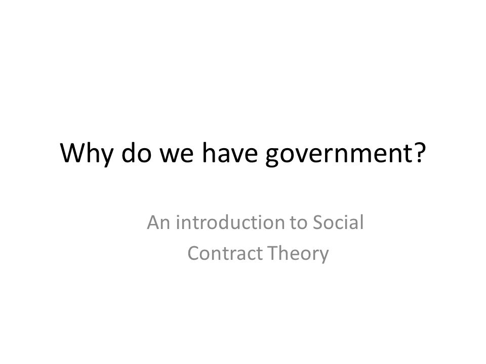 Why do we have government? An introduction to Social Contract Theory