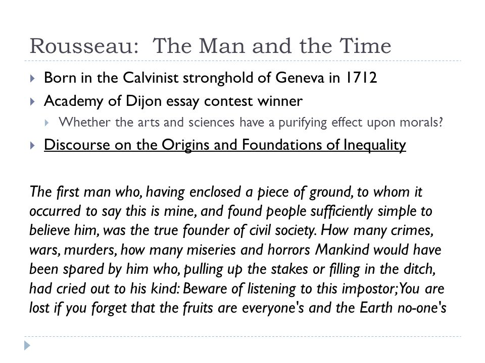 rousseau essay contest (rousseau had previously won the same essay contest with an earlier essay, commonly referred to as the first discourse) in it he describes the historical process by which man began in a state of nature and over time 'progressed' into civil society.