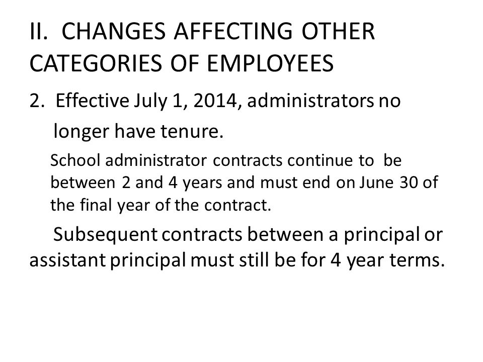 II. CHANGES AFFECTING OTHER CATEGORIES OF EMPLOYEES 2. Effective July 1, 2014, administrators no longer have tenure. School administrator contracts co