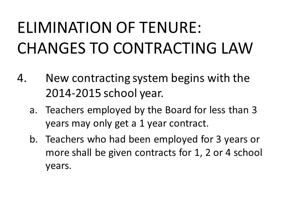 ELIMINATION OF TENURE: CHANGES TO CONTRACTING LAW 4.New contracting system begins with the 2014-2015 school year. a.Teachers employed by the Board for