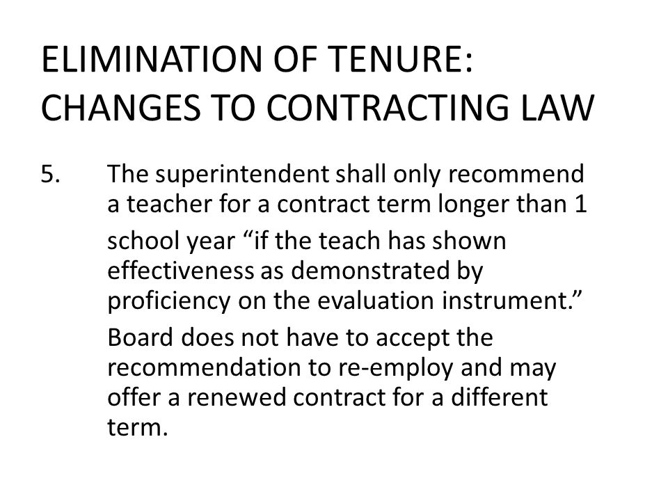 ELIMINATION OF TENURE: CHANGES TO CONTRACTING LAW 15.State Board of Education can still dismiss folks in low performing schools.