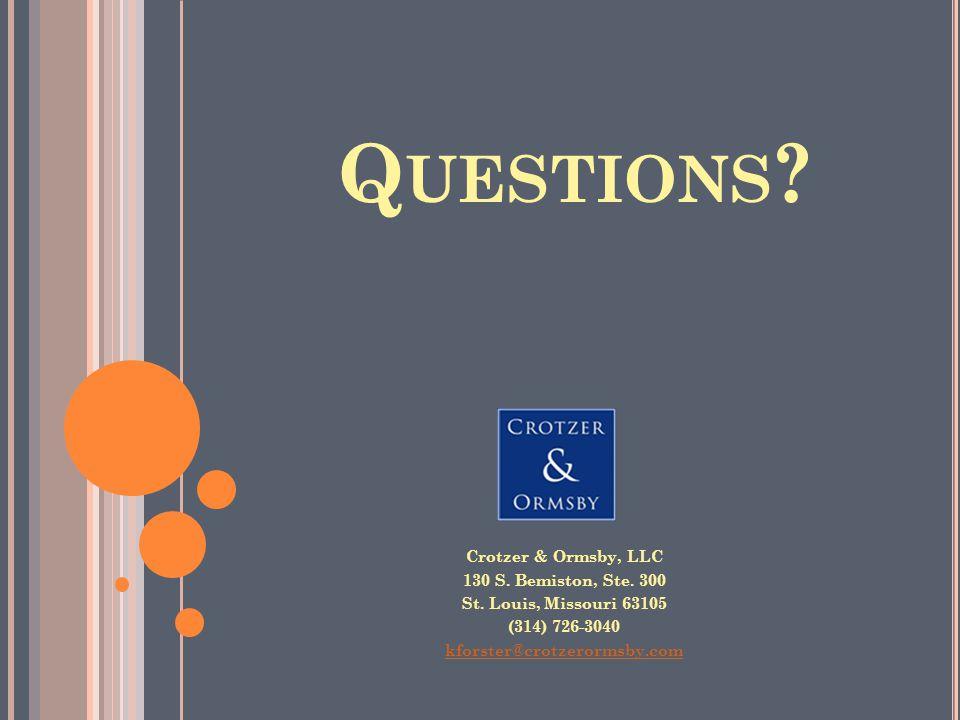 Q UESTIONS . Crotzer & Ormsby, LLC 130 S. Bemiston, Ste.