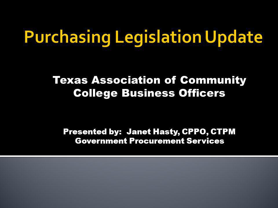 Texas Association of Community College Business Officers Presented by: Janet Hasty, CPPO, CTPM Government Procurement Services