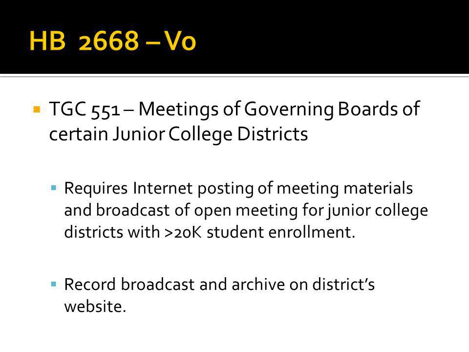 TGC 551 – Meetings of Governing Boards of certain Junior College Districts Requires Internet posting of meeting materials and broadcast of open meeting for junior college districts with >20K student enrollment.