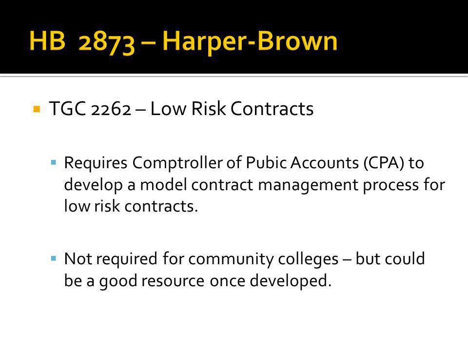 TGC 2262 – Low Risk Contracts Requires Comptroller of Pubic Accounts (CPA) to develop a model contract management process for low risk contracts.
