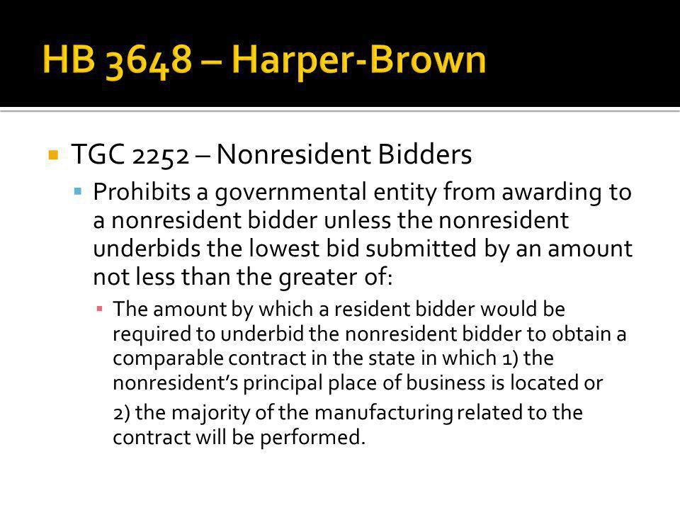 TGC 2252 – Nonresident Bidders Prohibits a governmental entity from awarding to a nonresident bidder unless the nonresident underbids the lowest bid submitted by an amount not less than the greater of: The amount by which a resident bidder would be required to underbid the nonresident bidder to obtain a comparable contract in the state in which 1) the nonresidents principal place of business is located or 2) the majority of the manufacturing related to the contract will be performed.