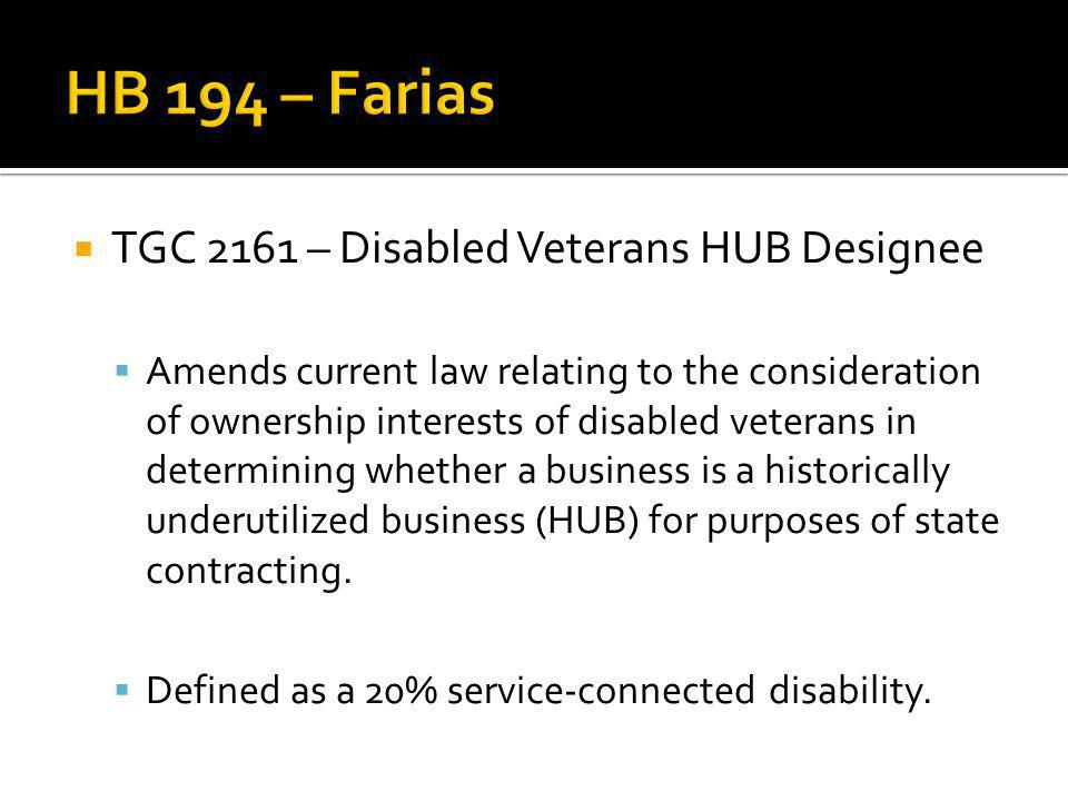 TGC 2161 – Disabled Veterans HUB Designee Amends current law relating to the consideration of ownership interests of disabled veterans in determining whether a business is a historically underutilized business (HUB) for purposes of state contracting.