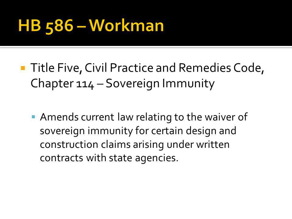 Title Five, Civil Practice and Remedies Code, Chapter 114 – Sovereign Immunity Amends current law relating to the waiver of sovereign immunity for certain design and construction claims arising under written contracts with state agencies.