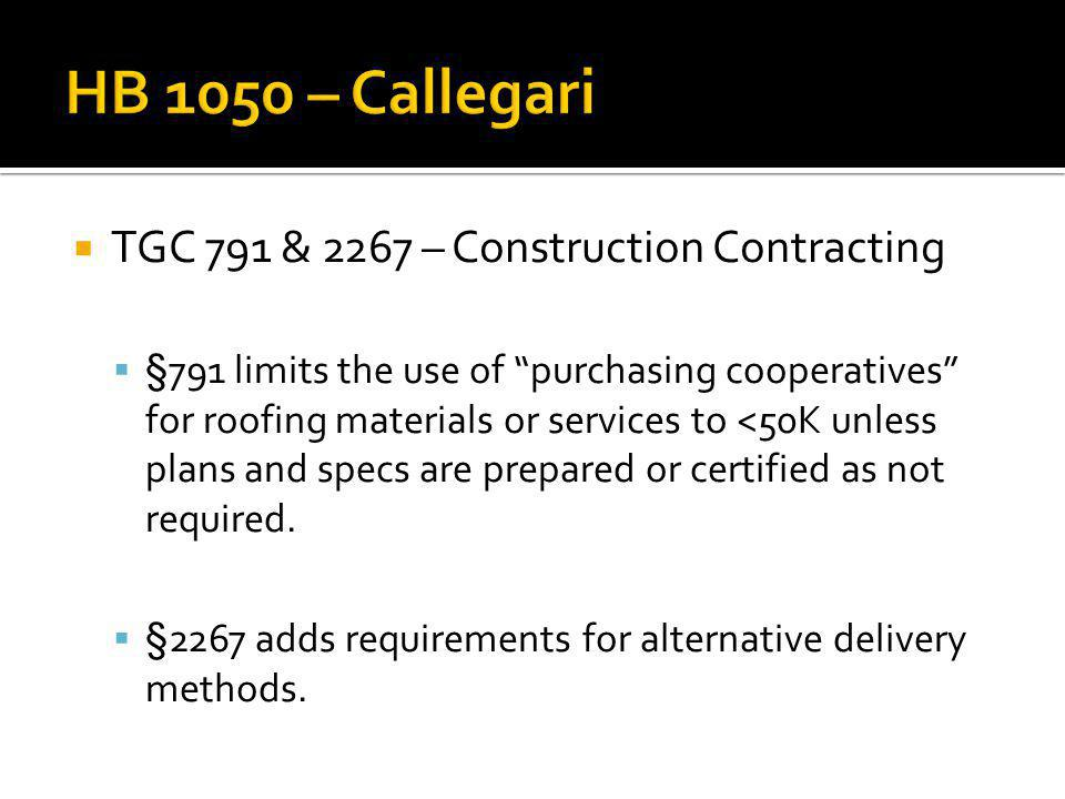 TGC 791 & 2267 – Construction Contracting §791 limits the use of purchasing cooperatives for roofing materials or services to <50K unless plans and specs are prepared or certified as not required.