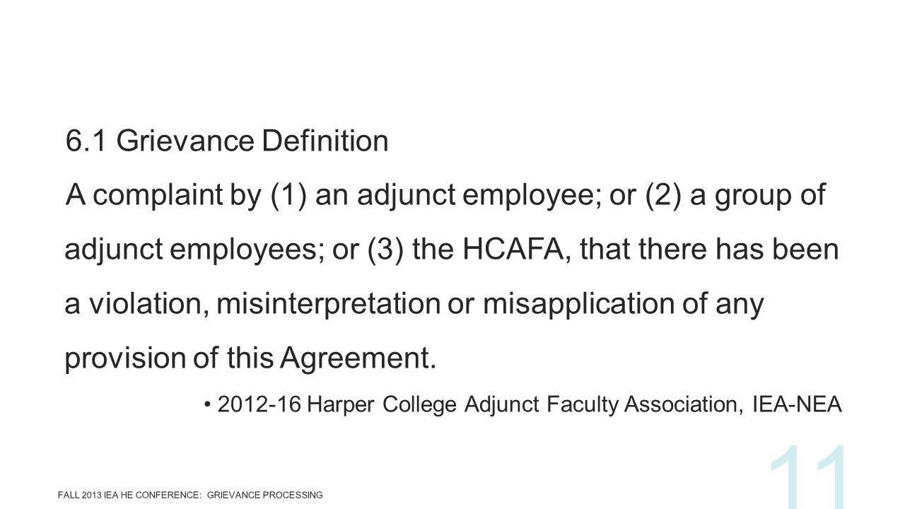 6.1 Grievance Definition A complaint by (1) an adjunct employee; or (2) a group of adjunct employees; or (3) the HCAFA, that there has been a violatio