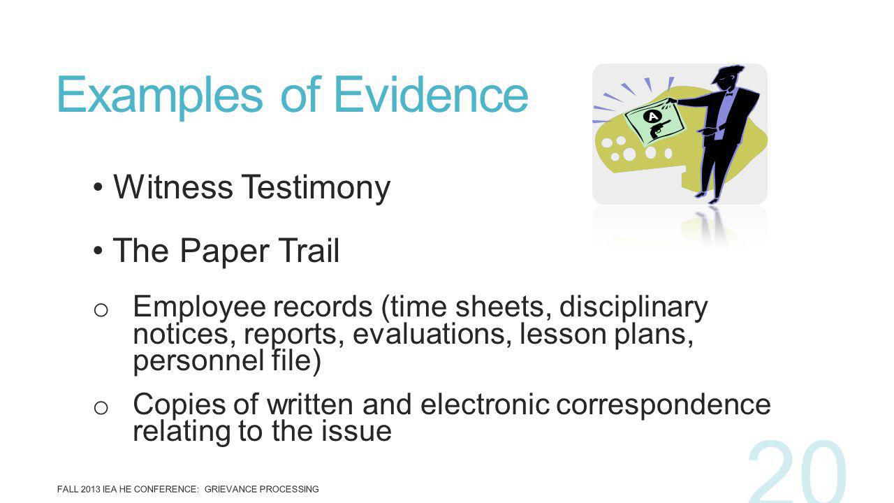 Witness Testimony The Paper Trail o Employee records (time sheets, disciplinary notices, reports, evaluations, lesson plans, personnel file) o Copies
