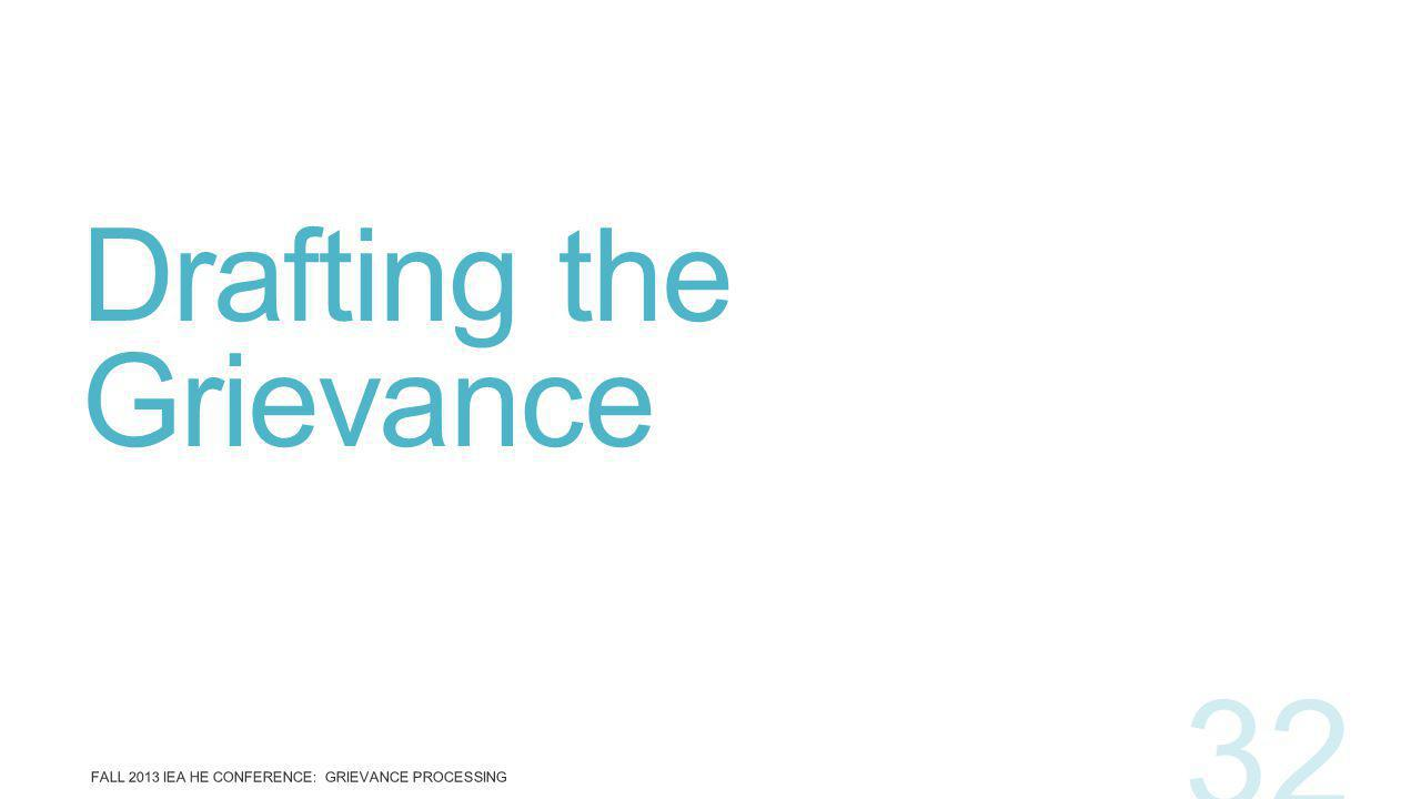 Drafting the Grievance FALL 2013 IEA HE CONFERENCE: GRIEVANCE PROCESSING 32