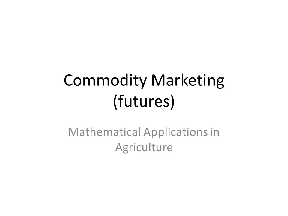 Commodity Marketing (futures) Mathematical Applications in Agriculture