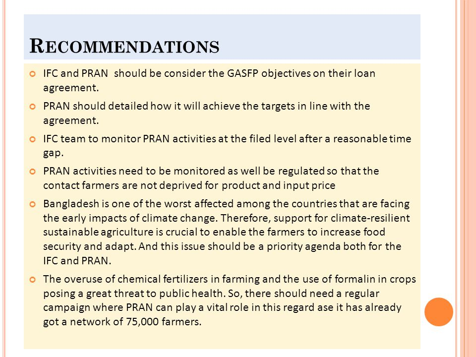 R ECOMMENDATIONS IFC and PRAN should be consider the GASFP objectives on their loan agreement. PRAN should detailed how it will achieve the targets in