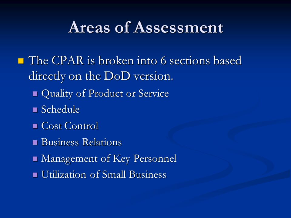 Areas of Assessment The CPAR is broken into 6 sections based directly on the DoD version.