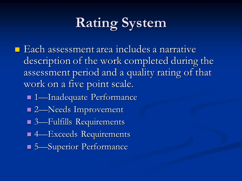 Rating System Each assessment area includes a narrative description of the work completed during the assessment period and a quality rating of that work on a five point scale.