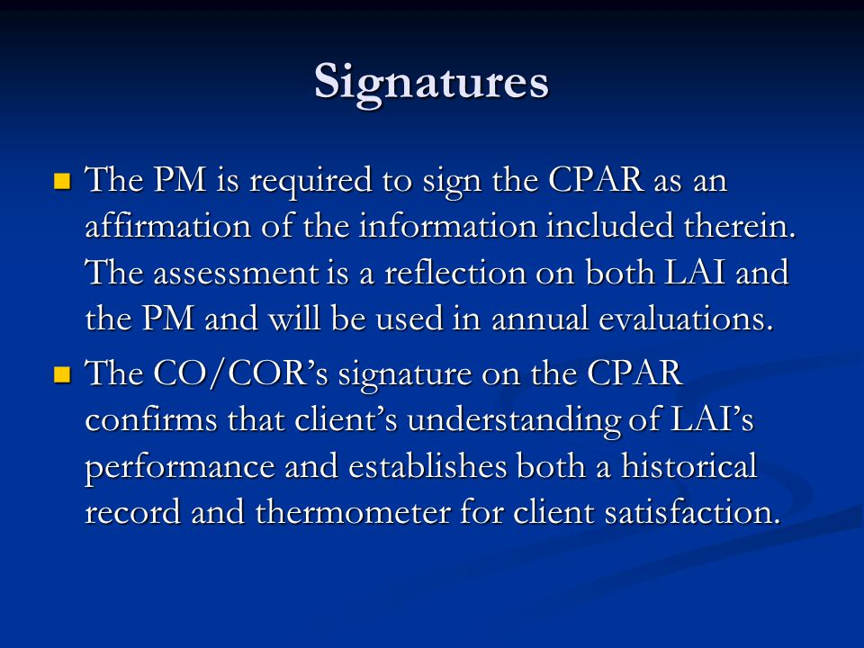 Signatures The PM is required to sign the CPAR as an affirmation of the information included therein.
