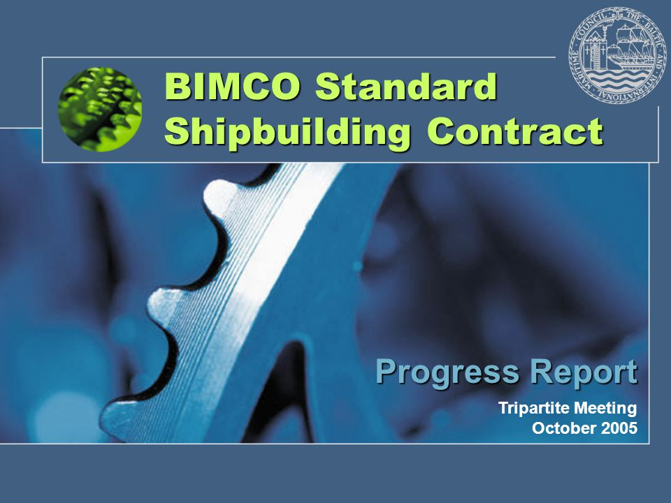 BIMCO Standard Shipbuilding Contract Progress Report Tripartite Meeting October 2005