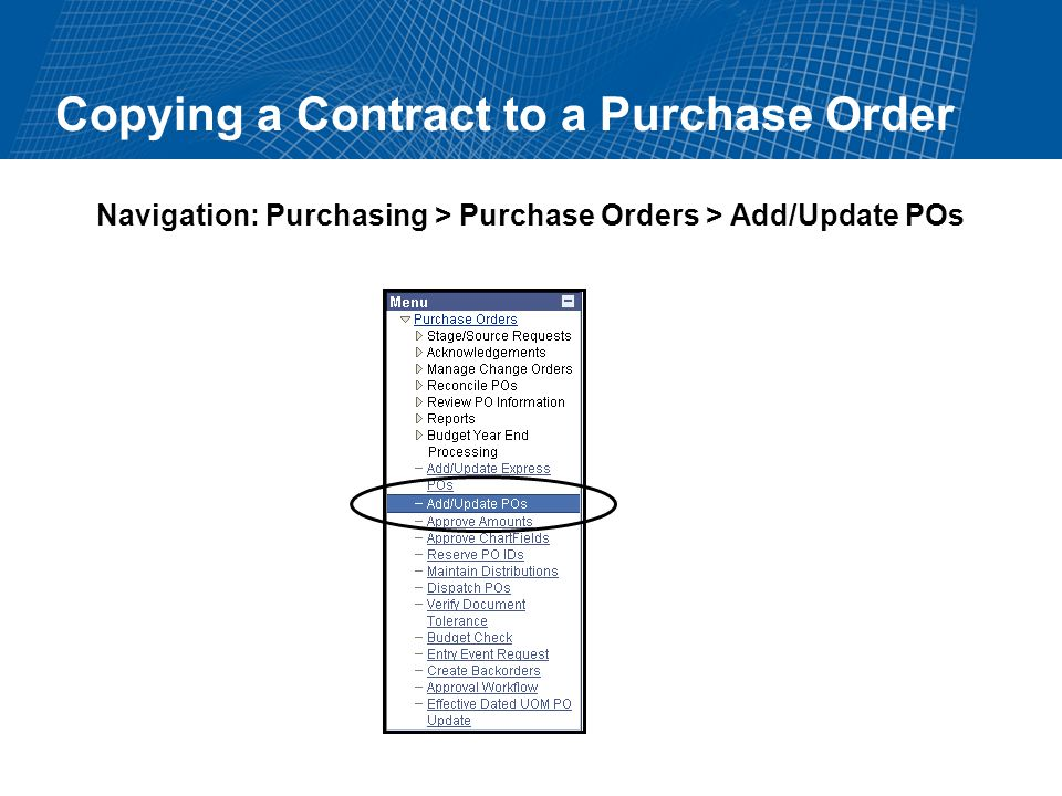 Copying a Contract to a Purchase Order Navigation: Purchasing > Purchase Orders > Add/Update POs