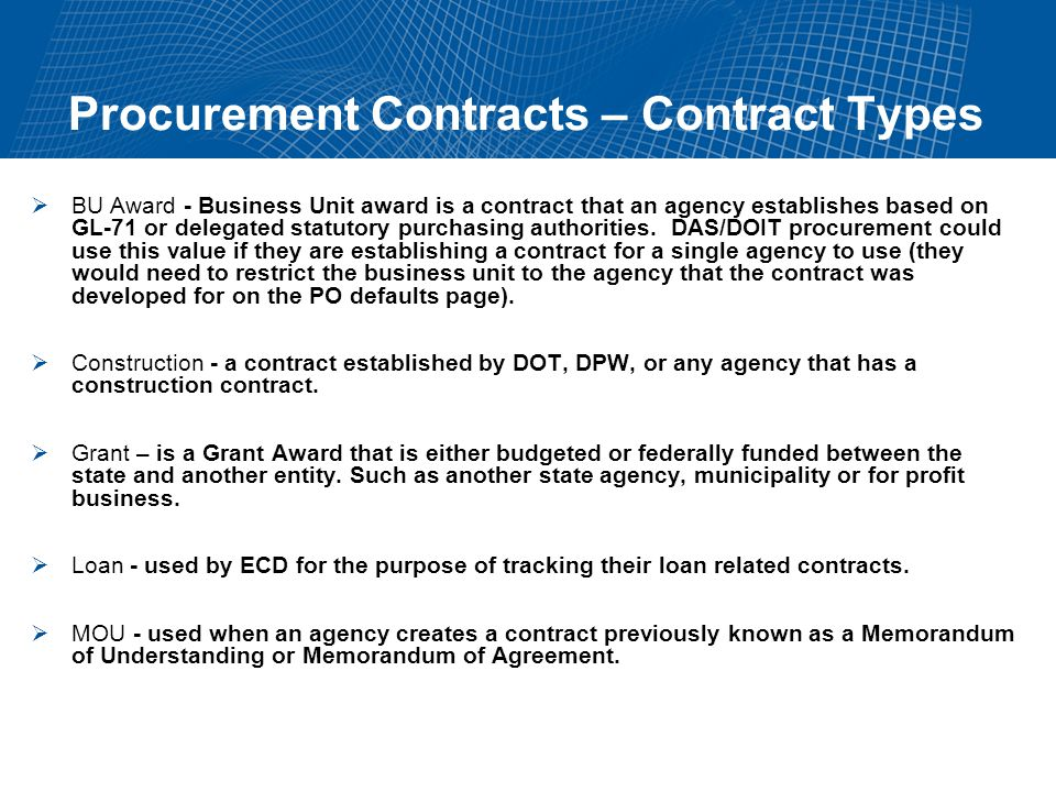 Procurement Contracts – Contract Types BU Award - Business Unit award is a contract that an agency establishes based on GL-71 or delegated statutory purchasing authorities.
