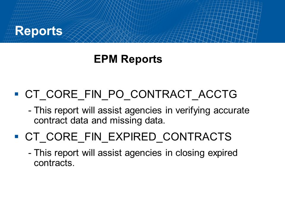 Reports CT_CORE_FIN_PO_CONTRACT_ACCTG -This report will assist agencies in verifying accurate contract data and missing data.
