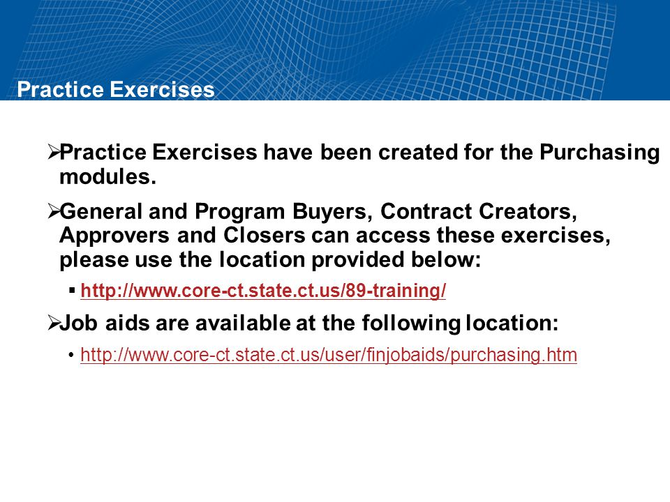 Practice Exercises Practice Exercises have been created for the Purchasing modules.