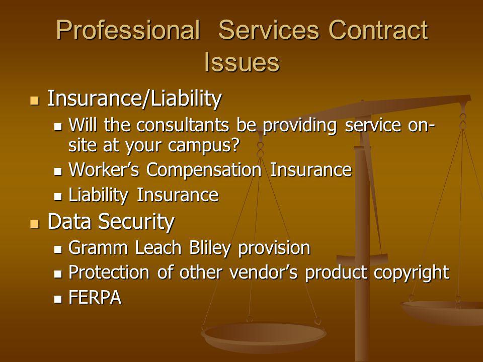 Professional Services Contract Issues Insurance/Liability Insurance/Liability Will the consultants be providing service on- site at your campus.