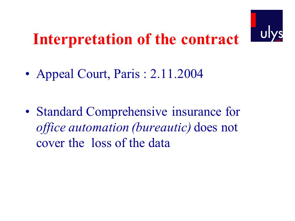 Interpretation of the contract Appeal Court, Paris : 2.11.2004 Standard Comprehensive insurance for office automation (bureautic) does not cover the loss of the data