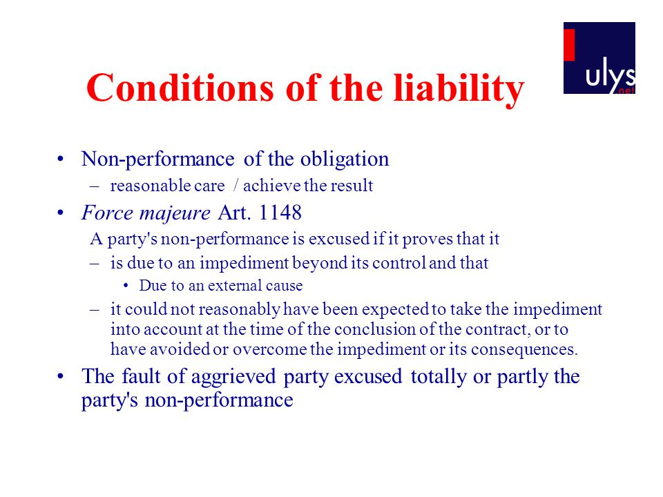 Conditions of the liability Non-performance of the obligation –reasonable care / achieve the result Force majeure Art.