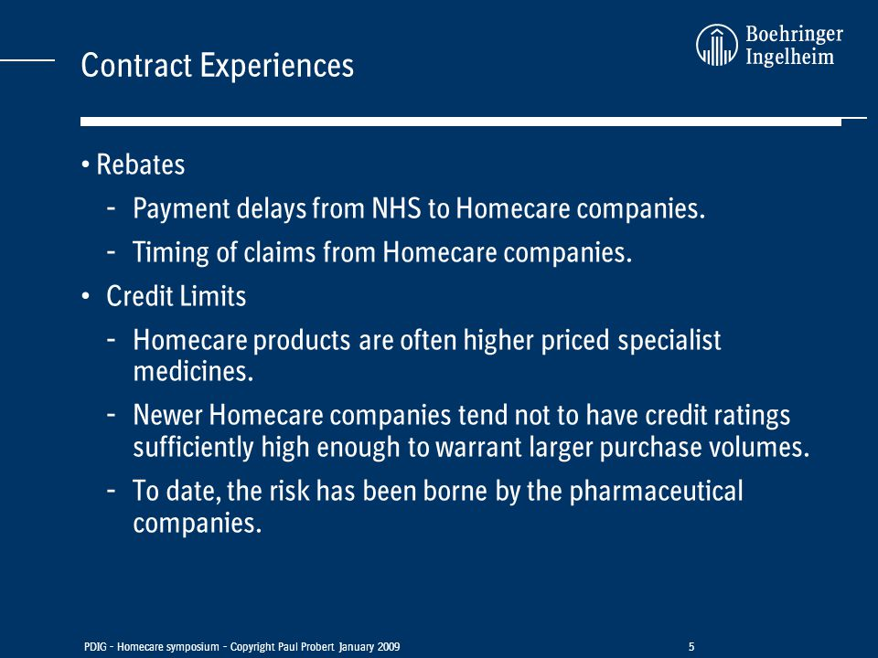 PDIG - Homecare symposium - Copyright Paul Probert January 20095 Contract Experiences Rebates - Payment delays from NHS to Homecare companies.