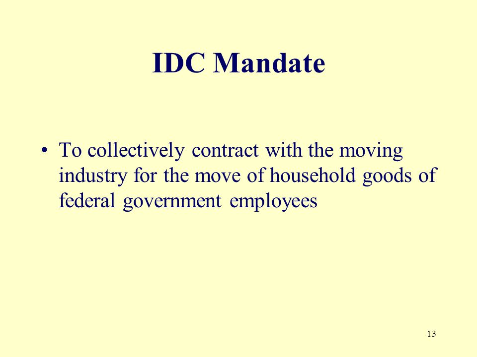 13 IDC Mandate To collectively contract with the moving industry for the move of household goods of federal government employees