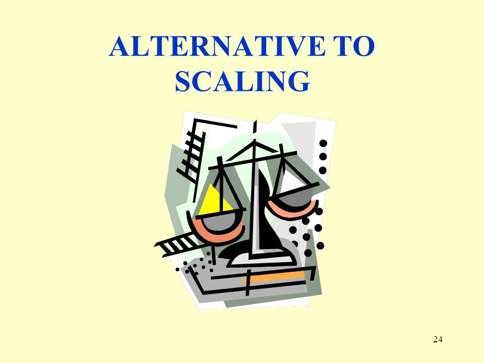 24 ALTERNATIVE TO SCALING