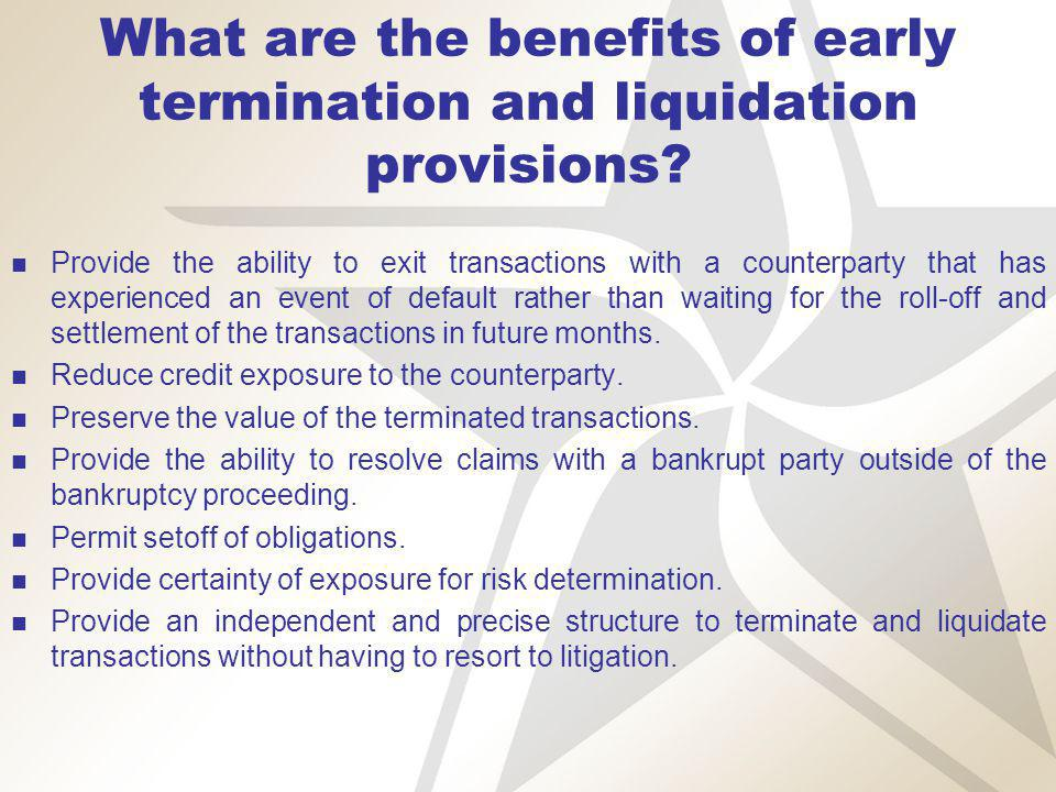 What are the benefits of early termination and liquidation provisions.