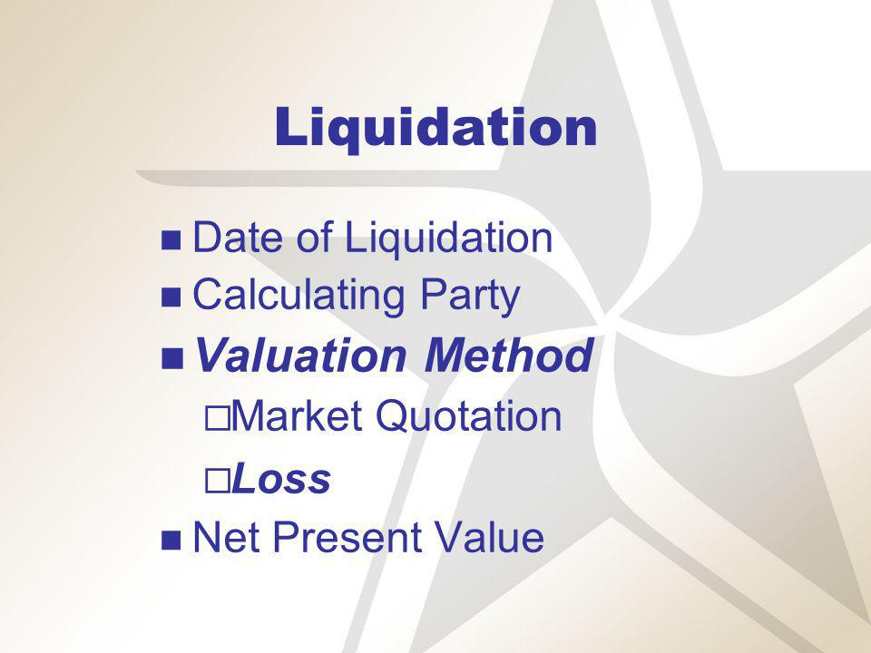 Liquidation Date of Liquidation Calculating Party Valuation Method Market Quotation Loss Net Present Value