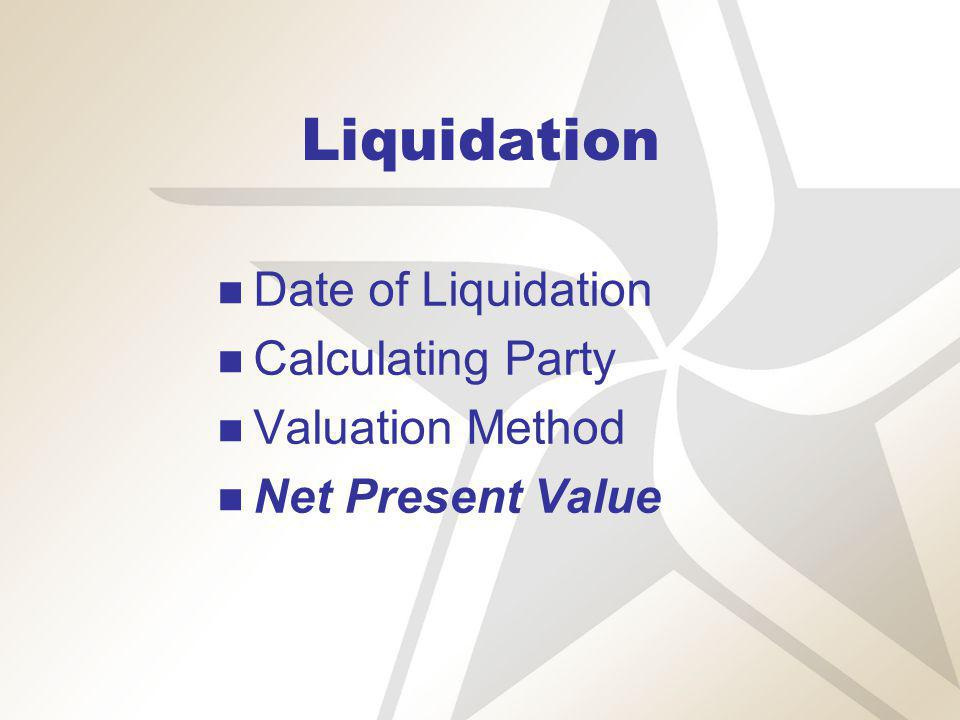 Liquidation Date of Liquidation Calculating Party Valuation Method Net Present Value