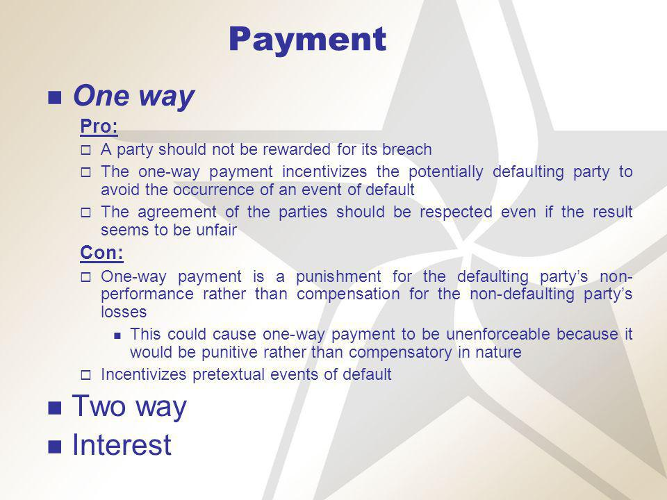 Payment One way Two way A partys breach pursuant to an event of default should not result in that partys loss of the benefit of the bargain so long as the non-defaulting party is kept whole.