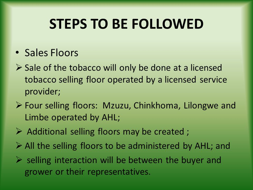 STEPS TO BE FOLLOWED Sales Floors Sale of the tobacco will only be done at a licensed tobacco selling floor operated by a licensed service provider; F