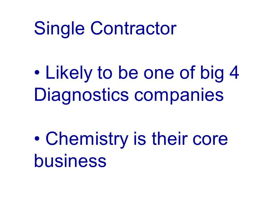 Single Contractor Likely to be one of big 4 Diagnostics companies Chemistry is their core business