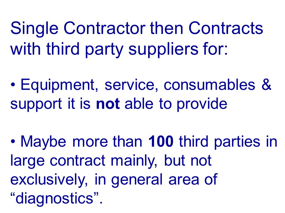 Single Contractor then Contracts with third party suppliers for: Equipment, service, consumables & support it is not able to provide Maybe more than 1