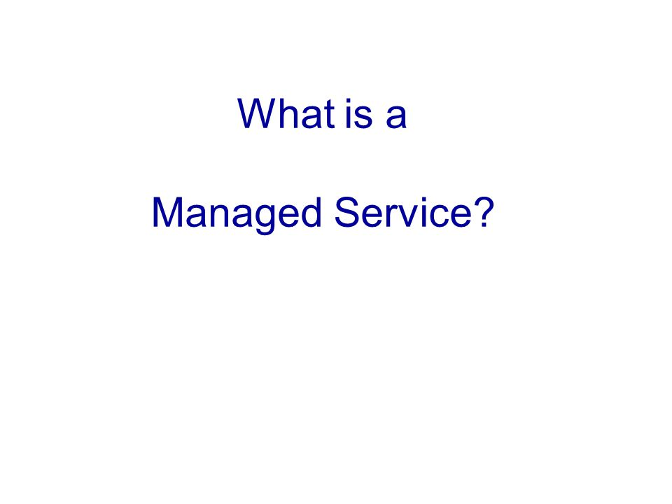 What is a Managed Service?