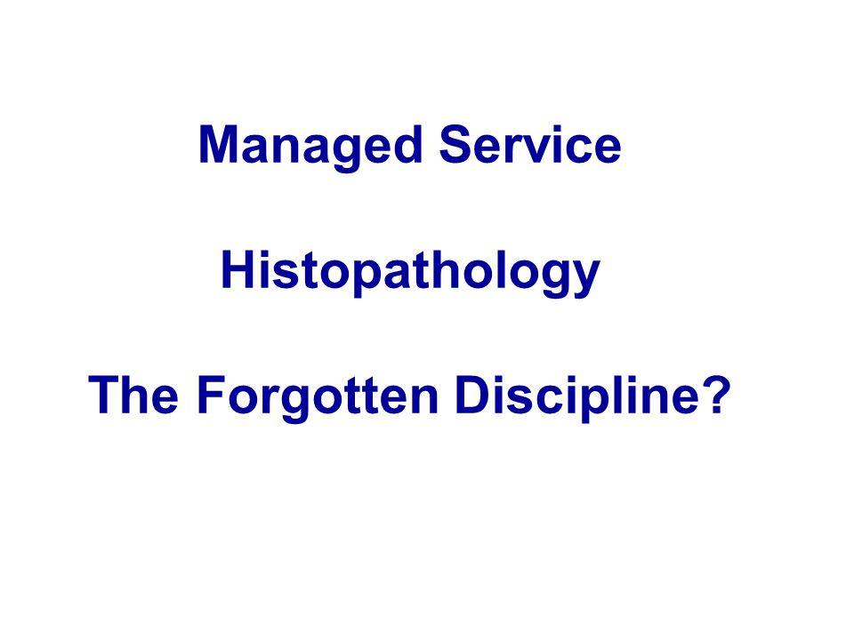 Managed Service Histopathology The Forgotten Discipline?