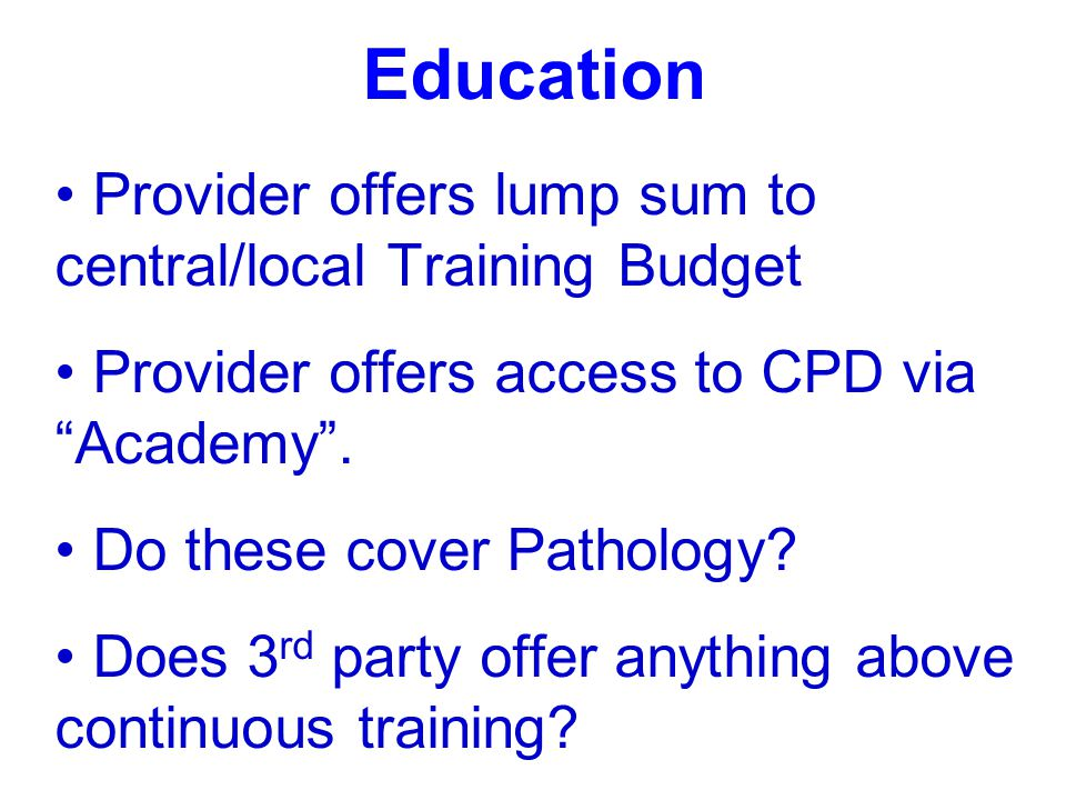Education Provider offers lump sum to central/local Training Budget Provider offers access to CPD via Academy. Do these cover Pathology? Does 3 rd par