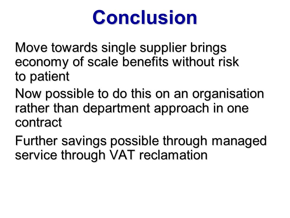 Conclusion Move towards single supplier brings economy of scale benefits without risk to patient Now possible to do this on an organisation rather tha