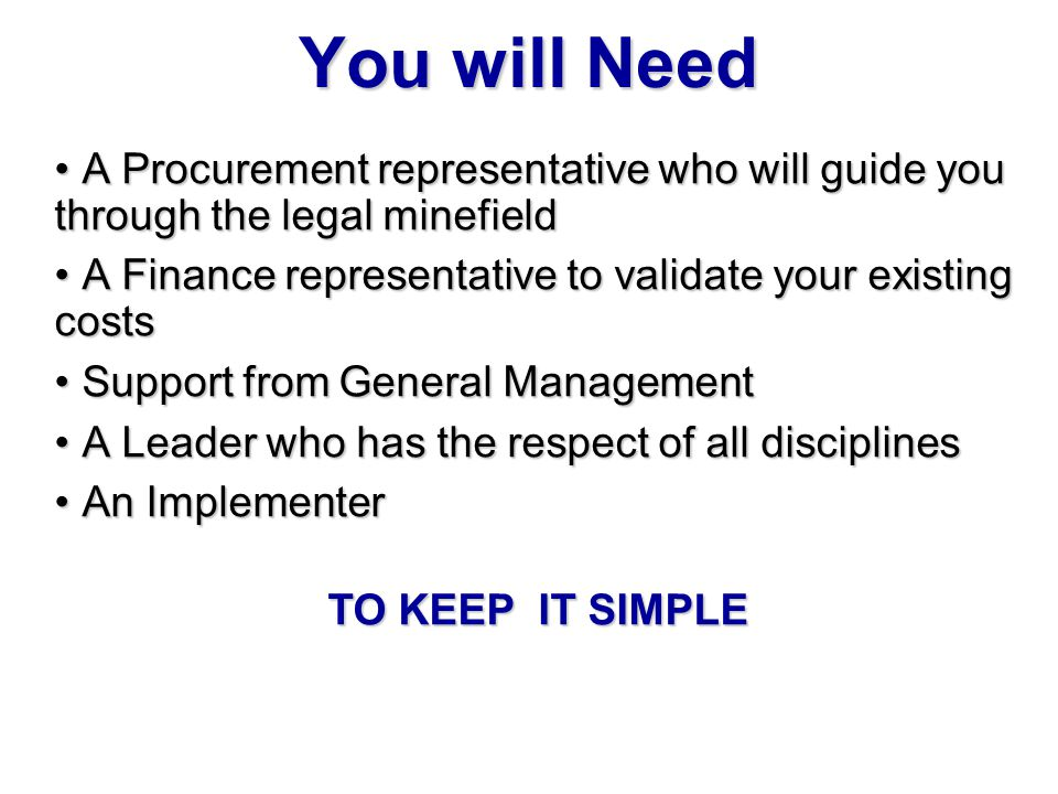 You will Need A Procurement representative who will guide you through the legal minefield A Procurement representative who will guide you through the