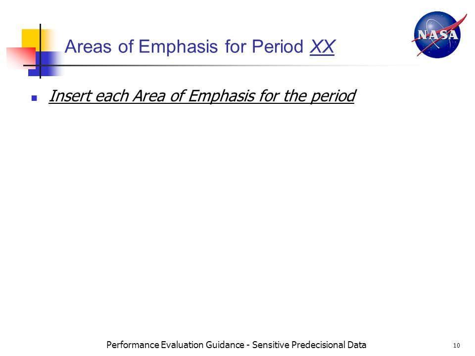 Performance Evaluation Guidance - Sensitive Predecisional Data 10 Areas of Emphasis for Period XX Insert each Area of Emphasis for the period