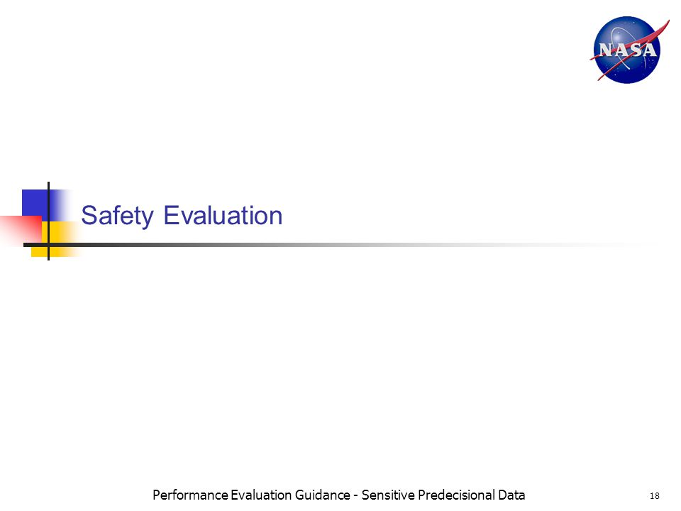 Performance Evaluation Guidance - Sensitive Predecisional Data 18 Safety Evaluation