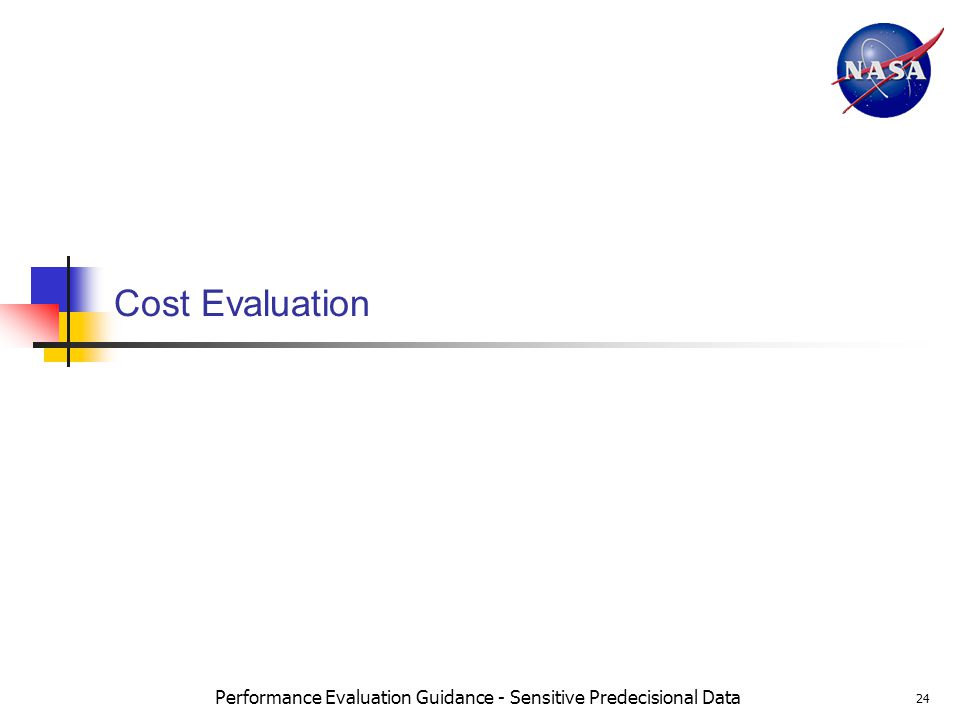 Performance Evaluation Guidance - Sensitive Predecisional Data 24 Cost Evaluation