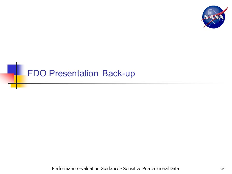Performance Evaluation Guidance - Sensitive Predecisional Data 34 FDO Presentation Back-up