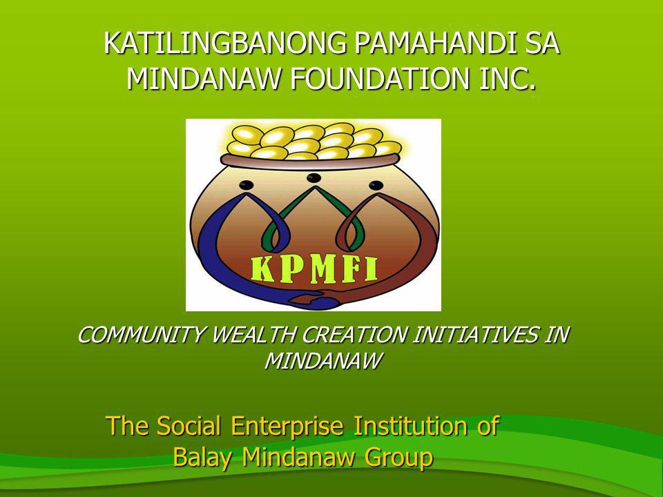 COMMUNITY WEALTH CREATION INITIATIVES IN MINDANAW KATILINGBANONG PAMAHANDI SA MINDANAW FOUNDATION INC.