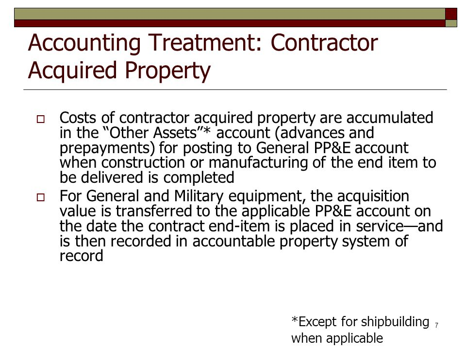 8 Real Property Contractors maintain RP information in DoD accountability systems; comply with Services regulations and policies This includes transferring the cost of construction to the appropriate asset account and property record once placed in service